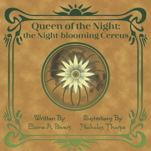 a light brown book cover with green lettering: Queen of the Night: Night Blooming Cereus, with illustration of a white flower